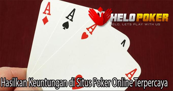 Hasilkan Keuntungan di Situs Poker Online Terpercaya