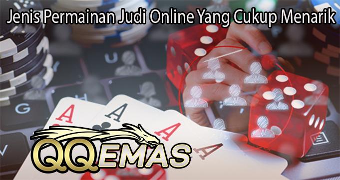 Jenis Permainan Judi Online Yang Cukup Menarik