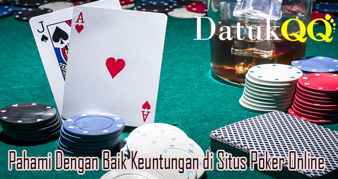 Pahami Dengan Baik Keuntungan di Situs Poker Online